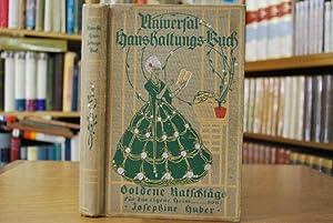 Universal-Haushaltungsbuch. Goldene Ratschläge für das eigene Heim.: Huber, Josephine und Magda ...