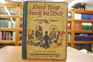 Hans fliegt durch die Welt. Des Kindes erste Länderkunde. Mit 100 Bildern von Oswald Weise, Verse ...