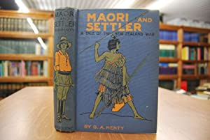 Maori and Settler. A Story of the New Zealand War.