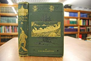 Hudson Bay; or, Everyday Life in the Wilds of North America. With 50 illustrations designed by Ba...
