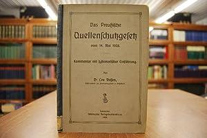 Das Preussische Quellenschutzgesetz vom 14. Mai 1908. Kommenatr und systematische Einführung.: ...