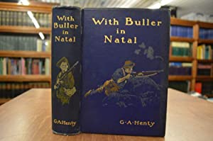 With Buller in Natal or A Born Leader. With ten illustrations by W. Rainey R.I.