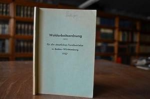 Waldarbeitsordnung (WO) für die staatlichen Forstbetriebe in Baden-Württemberg 1957.