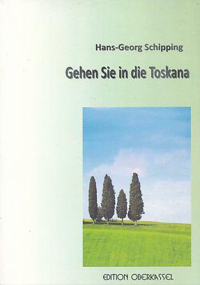 Gehen Sie in die Toskana und andere Irrtümer. Erzählungen. - Schipping, Hans-Georg