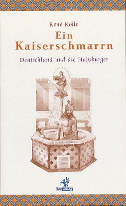 Ein Kaiserschmarrn. Deutschland und die Habsburger. - Kollo, René