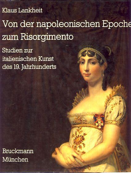 Von der napoleonischen Epoche zum Risorgimento. Studien: Lankheit, Klaus: