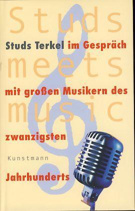 Studs meets music. Studs Terkel im Gespräch mit großen Musikern des 20. Jahrhunderts. Aus dem Engl. von Kristian Lutze. - Terkel, Studs