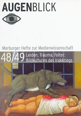 Leiden, Trauma, Folter : Bildkulturen des Irakkriegs. Augen-Blick ; 48/49. Marburger Hefte zur Medienwissenschaft. - Krewani, Angela [Hrsg.] u.a.