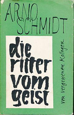 Die Ritter vom Geist. Von vergessenen Kollegen.: Schmidt, Arno: