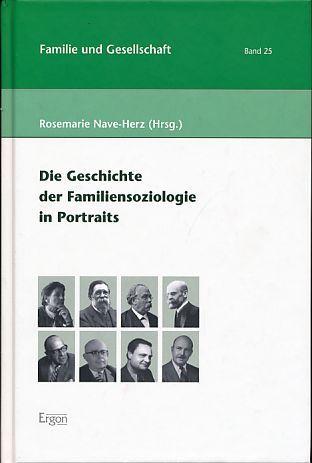 Die Geschichte der Familiensoziologie in Portraits. Familie und Gesellschaft, Band 25. - Nave-Herz, Rosemarie (Hrsg.)
