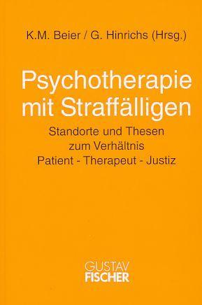 Psychotherapie mit Straffälligen : Standorte und Thesen zum Verhältnis Patient - Therapeut - Justiz. hrsg. von K. M. Beier und G. Hinrichs. - Beier, Klaus M. [Hrsg.]