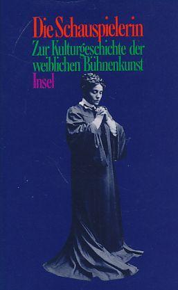 Die Schauspielerin : zur Kulturgeschichte der weiblichen Bühnenkunst. - Möhrmann, Renate [Hrsg.]