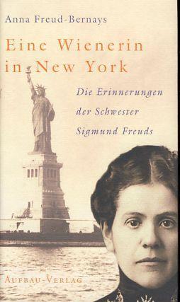 Eine Wienerin in New York. Die Erinnerungen der Schwester Sigmund Freuds. Hrsg. von Christfried Tögel. - Freud-Bernays, Anna