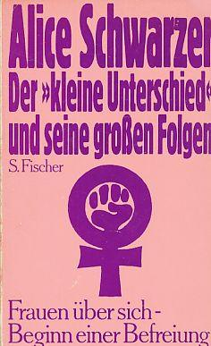 Widmungsexemplar) Der kleine Unterschied und seine grossen Folgen : Frauen über sich; Beginn einer Befreiung. - Schwarzer, Alice