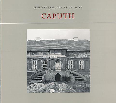 Caputh. Schlösser und Gärten der Mark. Hrsg. von Sibylle Badstübner-Gröger.