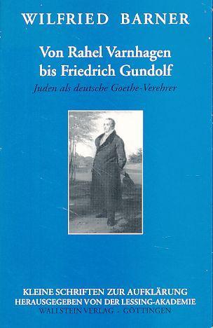 Von Rahel Varnhagen bis Friedrich Gundolf: Juden als deutsche Goethe-Verehrer