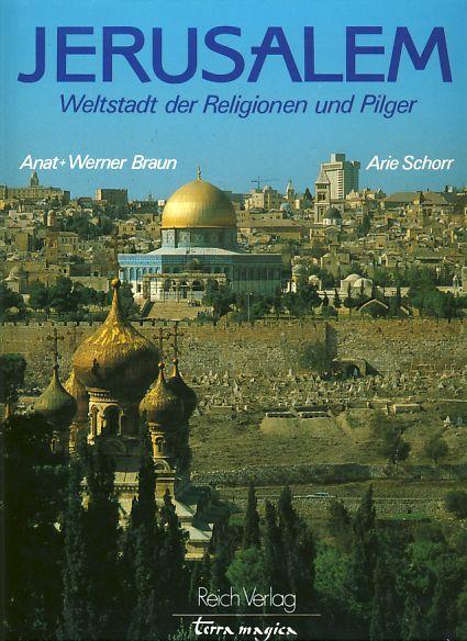 Jerusalem. Weltstadt der Religionen und Pilger. Text: Schorr, Arie: