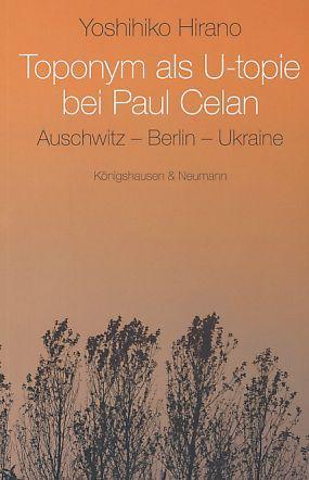 Toponym als U-topie bei Paul Celan. Auschwitz: Hirano, Yoshihiko: