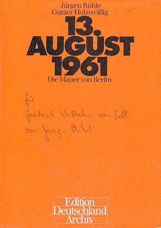 13. August 1961. Die Mauer von Berlin.: Rühle, Jürgen und