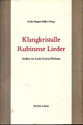 Klangkristalle, rubinene Lieder. Studien zur Lyrik Gertrud Kolmars. - Müller, Heidy Margrit (Hg.)