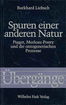 Spuren einer anderen Natur. Piaget, Merleau-Ponty und die ontogenetischen Prozesse. Übergänge Bd. 24. - Liebsch, Burkhard