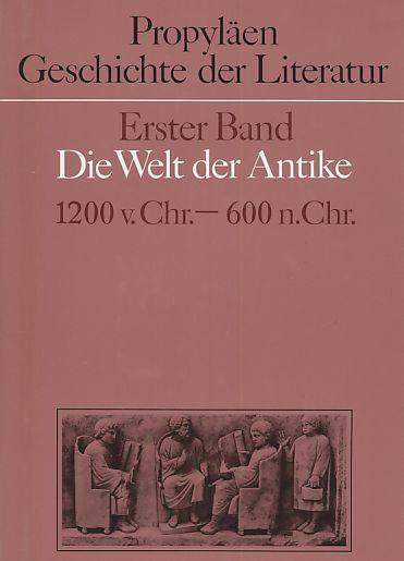 Propyläen Geschichte der Literatur, Band 1: Die Welt der Antike. 1200 v. Chr. - 600 n. Chr.