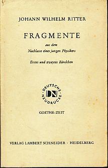Fragmente aus dem Nachlass eines jungen Physikers. Bändchen 1. und 2 (in einem Band) Deutsche Neudrucke : Reihe Goethezeit. Ritter, Johann Wilhelm: