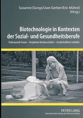 Biotechnologie in Kontexten der Sozial- und Gesundheitsberufe.: Dungs, Susanne, Uwe