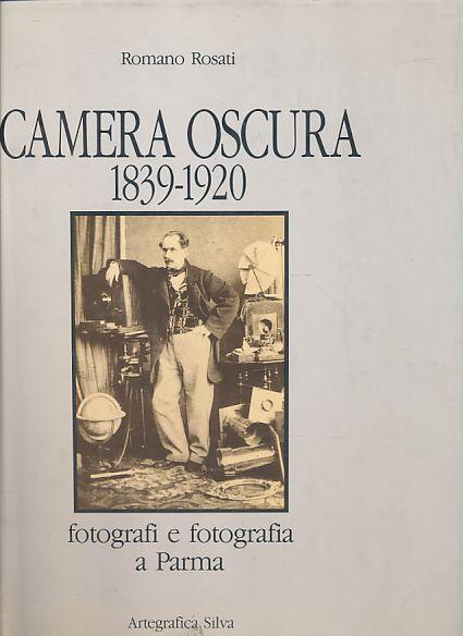Camera obscura 1839-1920. Fotografi e fotografia a: Rosati, Romano und