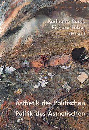 Ästhetik des Politischen - Politik des Ästhetischen.: Barck, Karlheinz (Hrsg.):