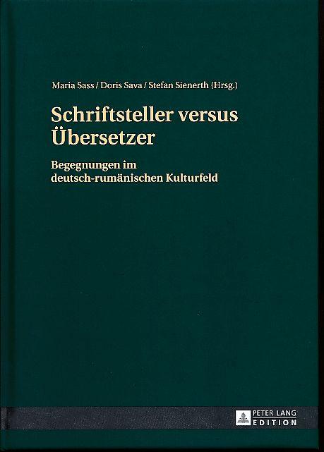 Schriftsteller versus Übersetzer. Begegnungen im deutsch-rumänischen Kulturfeld.: Sass, Maria, Stefan