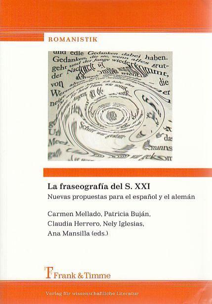 La fraseografía del S. XXI : Nuevas propuestas para el espanol y alemán. Romanistik ; Bd. 6 - Mellado Blanco, Carmen, Patricia Buján Claudia Herrero (eds.) u. a.