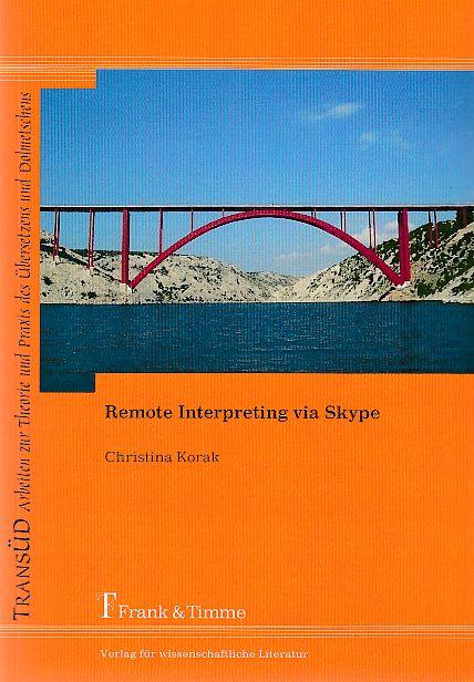 Remote interpreting via skype. Anwendungsmöglichkeiten von VoIP-Software im Bereich Community Interpreting - Communicate everywhere?. / TransÜD ; Bd. 30. - Korak, Christina