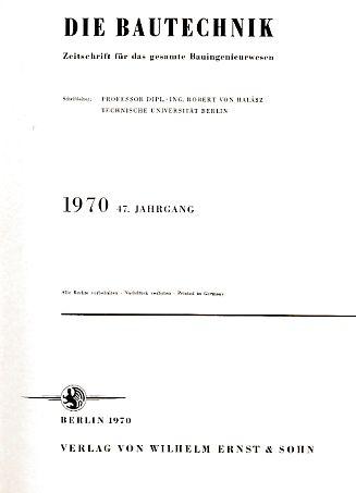 47. Jahrgang. Die Bautechnik. 1970. Heft 1: Halasz, Robert von