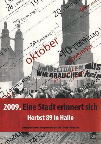 2009. Eine Stadt erinnert sich. Projektdokumentation, Schritte zur Freiheit, Herbst 89 in Halle. - Fikentscher, Rüdiger und Christine Fuhrmann (Hrsg.)