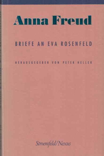 Briefe an Eva Rosenfeld. Anna Freud. Peter Heller (Hg.). Übers. der Einf. und Anm. von Sabine Baumann / Nexus ; 18. - Freud, Anna und Eva Rosenfeld