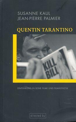 Quentin Tarantino. Einführung in seine Filme und Filmästhetik. directed by. - Kaul, Susanne und Jean-Pierre Palmier