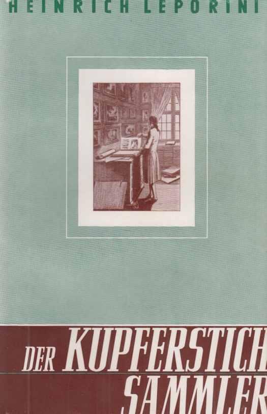 Der Kupferstichsammler. Ein Nachschlagewerk der druckgraphischen Kunst: Leporini, Heinrich: