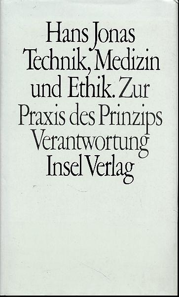 Technik, Medizin und Ethik. Zur Praxis des Prinzips Verantwortung. Hans Jonas