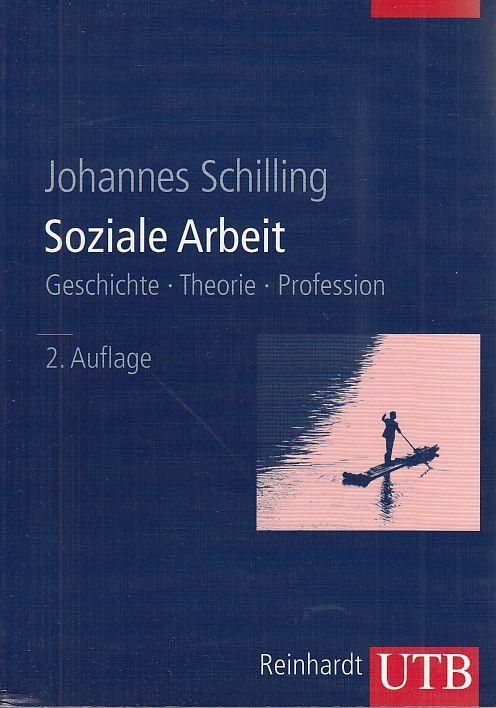 Soziale Arbeit. Geschichte, Theorie, Profession. UTB 8304. - Schilling, Johannes