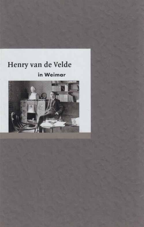 Henry van de Velde in Weimar. Text: Velde, Henry van