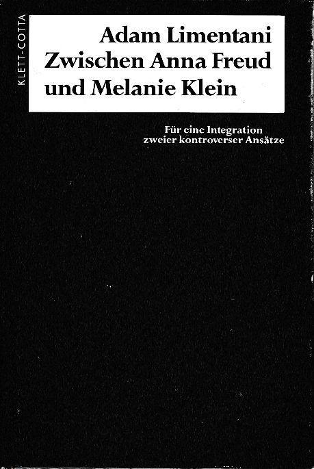 Zwischen Anna Freud und Melanie Klein. Für eine Integration zweier kontroverser Ansätze. Aus dem Englischen von Helga Steinmetz-Schünemann und Sabine Behrens. - Limentani, Adam