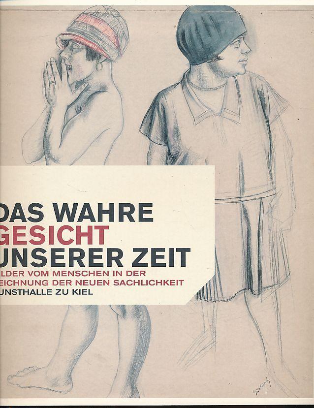Das wahre Gesicht unserer Zeit. Bilder vom Menschen in der Zeichnung der Neuen Sachlichkeit Ausstellung 2. Mai - 27. Juni 2004, Kunsthalle zu Kiel. - Fleckner, Uwe und Dirk Luckow