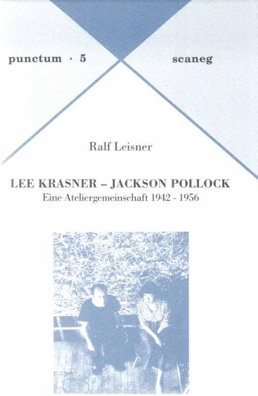 Lee Krasner - Jackson Pollock : eine Ateliergemeinschaft ; 1942 - 1956. Von Ralf Leisner / Punctum ; 5. - Pollock, Jackson und Lee Krasner