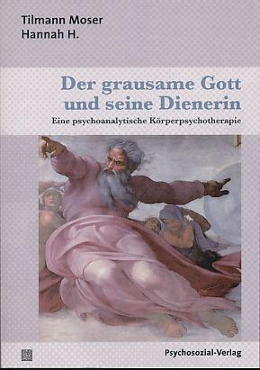 Der grausame Gott und seine Dienerin. Eine psychoanalytische Körperpsychotherapie. Therapie & Beratung. - Moser, Tilmann und Hannah H.