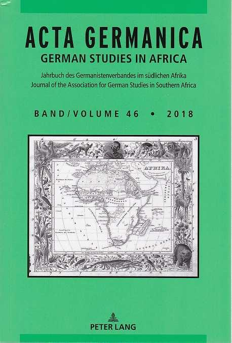 Acta Germanica: German Studies in Africa, Bd. 46, 2018. Jahrbuch des Germanistenverbandes im südlichen Afrika / Journal of the Association for German Studies in Southern Africa. - Maltzan, Carlotta von (Hg.)