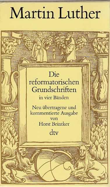 4 BÄNDE) Die reformatorischen Grundschriften in vier: Luther, Martin: