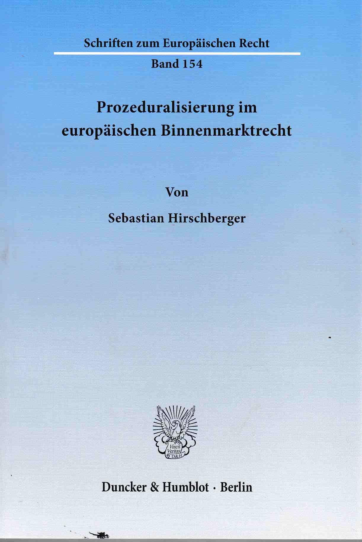 Prozeduralisierung im europäischen Binnenmarktrecht. Die Verfahrensdimension der Grundfreiheiten und des Beihilfenrechts. / Schriften zum europäischen Recht ; Bd. 154. - Hirschberger, Sebastian