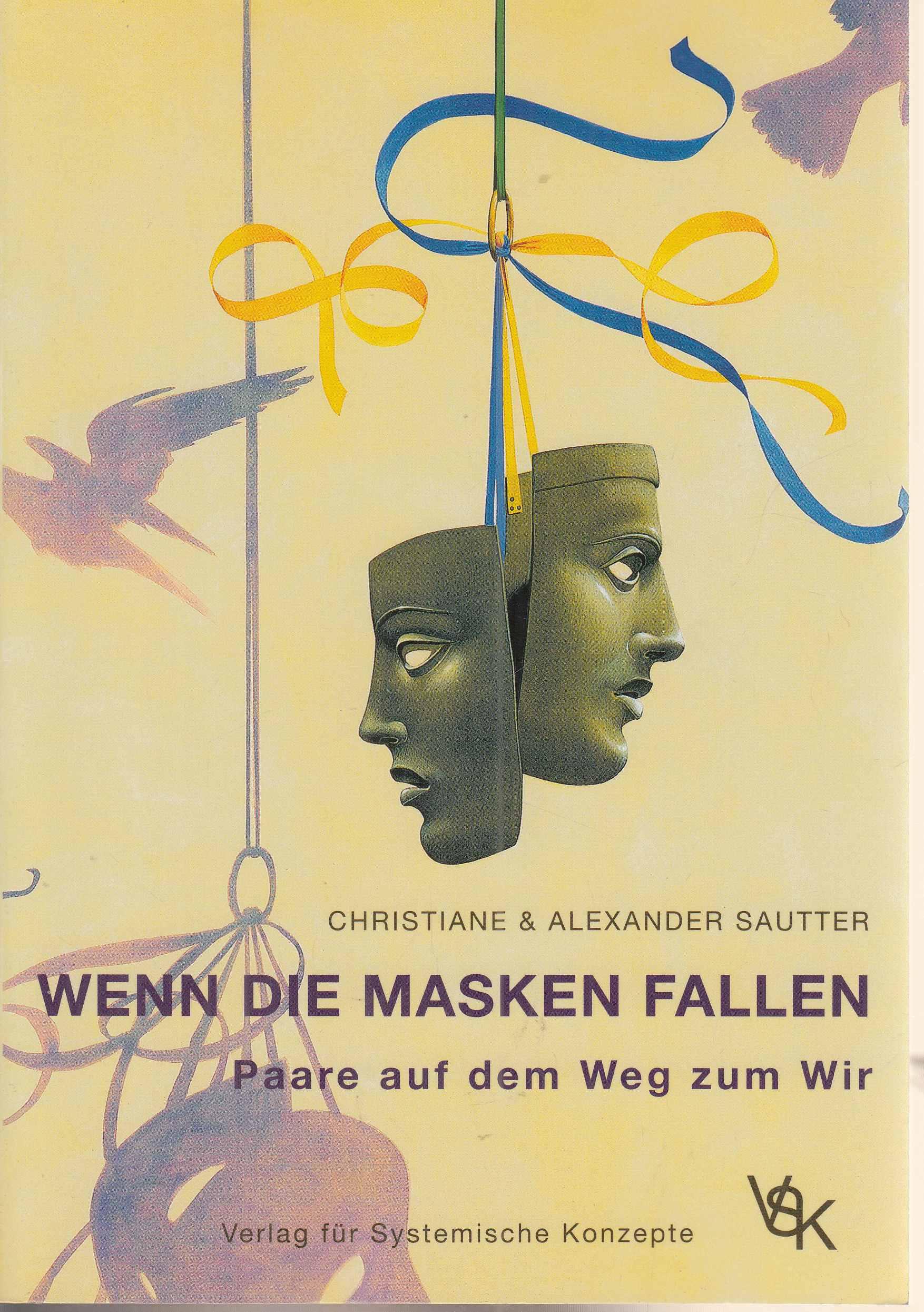 Wenn die Masken fallen : Paare auf dem Weg zum Wir. Mit Beitr. von Julia Biskupek und Volkmar Suhr.