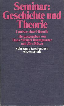 Seminar Geschichte und Theorie. Umrisse einer Historik.: Baumgartner, Hans Michael
